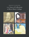 Worlds To Discover: 125 Years of Collections at Bryn Mawr College