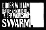 Didier William, Nestor Armando Gil/Taller Workshop: Swarm