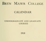 Bryn Mawr College Undergraduate College Catalogue and Calendar, 1918