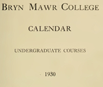 Bryn Mawr College Undergraduate College Catalogue and Calendar, 1930-1931