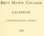 Bryn Mawr College Undergraduate College Catalogue and Calendar, 1932-1934