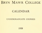 Bryn Mawr College Undergraduate College Catalogue and Calendar, 1938-1941