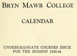 Bryn Mawr College College Catalogue and Calendar, 1943-1944