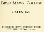 Bryn Mawr College College Catalogue and Calendar, 1943-1944 by Bryn Mawr College