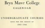 Bryn Mawr College College Catalogue and Calendar, 1945-1946