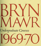 Bryn Mawr College College Catalogue and Calendar, 1969-1971