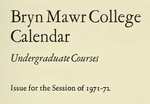 Bryn Mawr College College Catalogue and Calendar, 1971-1973