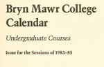 Bryn Mawr College College Catalogue and Calendar, 1983-1985