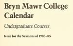 Bryn Mawr College College Catalogue and Calendar, 1983-1985