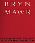 Bryn Mawr College Undergraduate College Catalogue and Calendar, 1995-1996 by Bryn Mawr College