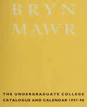 Bryn Mawr College Undergraduate College Catalogue and Calendar, 1997-1998 by Bryn Mawr College