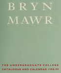 Bryn Mawr College Undergraduate College Catalogue and Calendar, 1998-1999