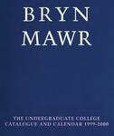 Bryn Mawr College Undergraduate College Catalogue and Calendar, 1999-2000 by Bryn Mawr College