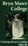 Bryn Mawr College Undergraduate College Catalogue and Calendar, 2005-2006