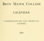 Bryn Mawr College Undergraduate College Catalogue and Calendar, 1924-1925 (1924)
