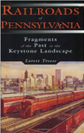 Railroads of Pennsylvania: Fragments of the Past in the Keystone Landscape by Lorett Treese