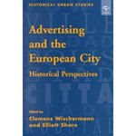 Advertising and the European City: Historical Perspectives (Historical Urban Studies)