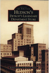 Hudson's : Detroit's Legendary Department Store by Marianne Weldon and Michael Hauser